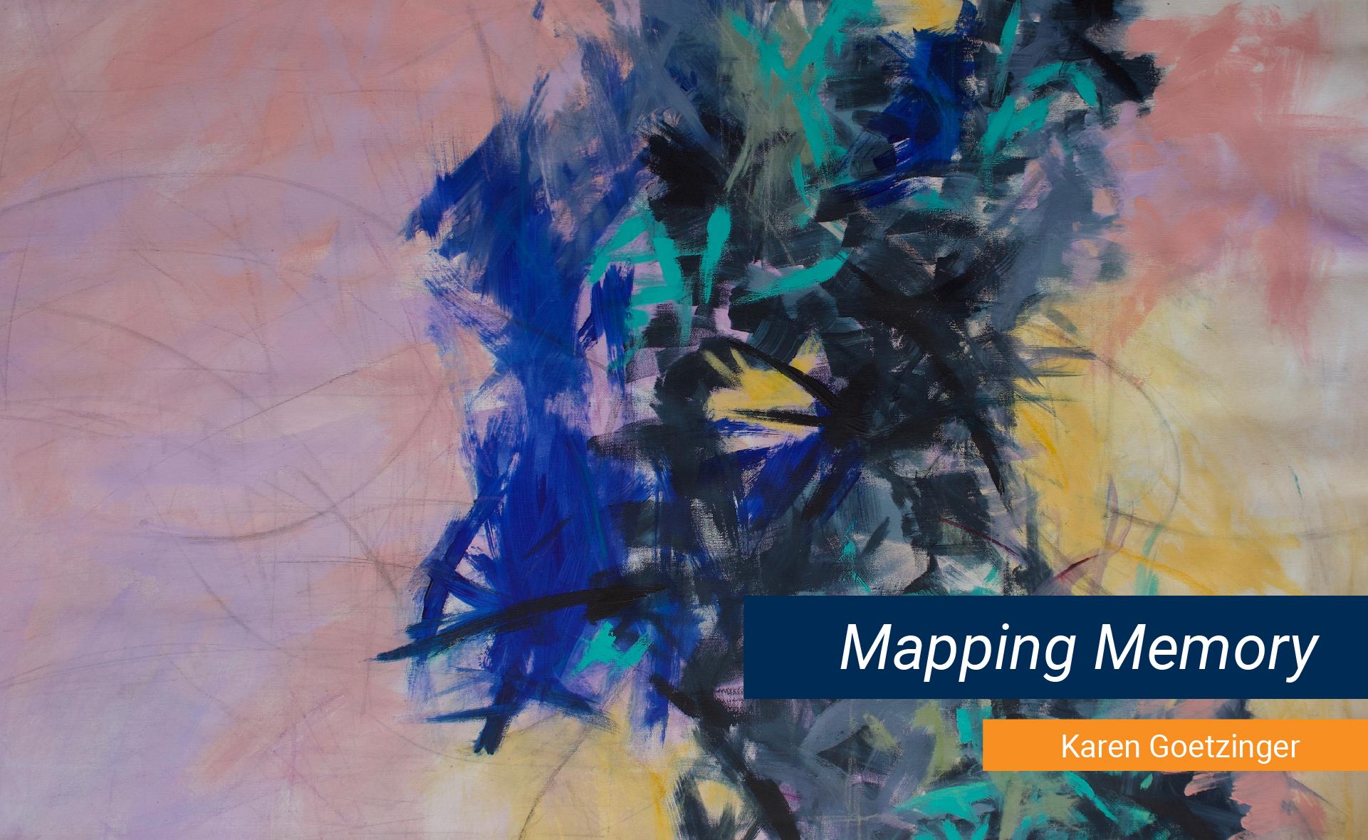 """Karen Goetzinger, """"Mapping Memory"""""""